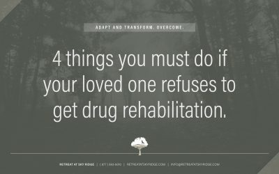 4 Things You Must Do If Your Loved One Refuses To Get Drug Rehabilitation